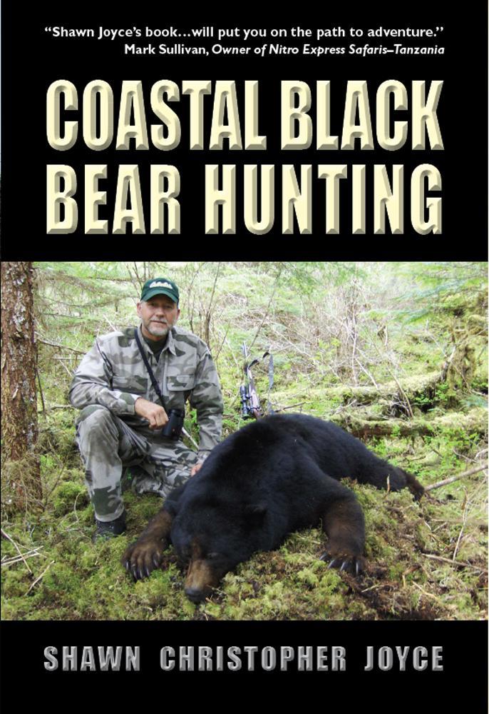Coastal Black Bear Hunting - Front and Rear Inside Flap Image Coastal Black Bear Hunting Black Bear Hunting Prince of Wales Island Alaska, ISBN: 978-0-9825371-0-7 Mark Sullivan, Craig Boddington, Massad Ayoob, ISBN: 978-0-9825371-0-7